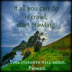 If all you can do is crawl Best Quotes Ever, Morning Thoughts, Dealing With Stress, All You Can, Stress And Anxiety, Strength, Journey, Inspirational, Words