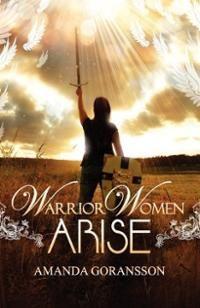 women warriors of God photos | Warrior Women, Arise (Paperback) ~ Amanda Goransson Cover Art
