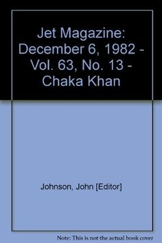 Jet Magazine: December 6, 1982 - Vol. 63, No. 13 - Chaka Khan by John [Editor] Johnson http://www.amazon.com/dp/B002FT7IJ0/ref=cm_sw_r_pi_dp_QLZmwb01EA5D8