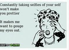 I seriously have someone in mind! No need in taking 10-15 selfy pics a day! We know what you look like!