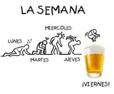 The Week! just wating on friday! Funny Spanish Memes, Spanish Humor, Spanish Quotes, Funny Jokes, Beer Funny, Funny Cartoons, Funny Sayings, Hilarious, Beer Memes