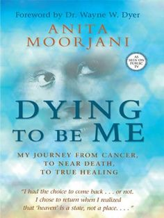 Dying to Be Me: My Journey from Cancer, to Near Death, to True Healing  by Anita Moorjani. What a story!