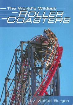 The World's Wildest Roller Coasters (Built for Speed (Capstone)) by Michael Burgan, http://www.amazon.com/dp/0736888713/ref=cm_sw_r_pi_dp_vEF-qb16123FF