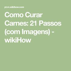Como Curar Carnes: 21 Passos (com Imagens) - wikiHow Carne Defumada, Aged Beef, Barbecue, Spices, Step By Step, Gastronomia, Recipes, Cook, Cuts Of Beef