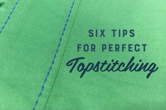 Six Tips for Perfect Topstitching. Nothing pulls a blouse or shirtdress together quite like beautiful, perfect topstitching.