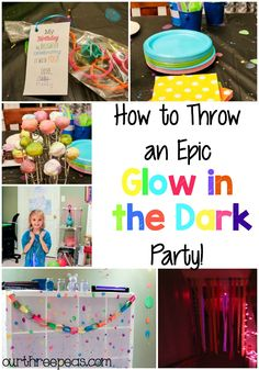 How to Throw an Epic Glow in the Dark Party - Our Three Peas