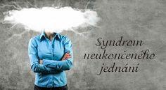 Syndrom neukončeného jednání | ProNáladu.cz