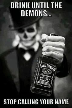 Jack Daniel's Drink Until the Demons Stop Calling Your Name