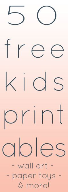 50 free children's printables. Everything from wall art to paper toys