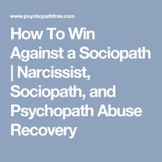 How To Win Against a Sociopath | Narcissist, Sociopath, and Psychopath Abuse Recovery