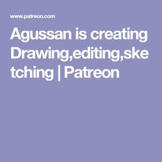 Agussan is creating Drawing,editing,sketching | Patreon