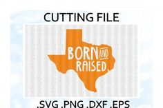 Texas Born and Raised Cutting Files By Cut It Up Y'all