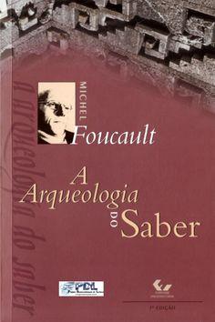 A arqueologia do saber   michel foucault by letovieira via slideshare