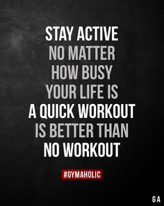 Stay active no matter how busy your life is. A quick workout is better than no workout. - Workout Stay active no matter how busy your life is. A quick workout is better than no workout. Gym Motivation Wallpaper, Gym Motivation Quotes, Fitness Quotes, Health Motivation, Motivation Inspiration, Workout Motivation, Fitness Inspiration, Lifting Motivation, Funny Fitness