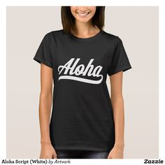 """Aloha Script (White) Women's Basic T-Shirt: Say """"Hello,"""" """"Goodbye,"""" """"Affection,"""" """"Peace,"""" """"Compassion"""" and """"Mercy"""" all with one word in the Hawaiian language with this stylish script typographic design, available on T-shirts, tank tops, mugs and more at http://www.zazzle.com/artvark?rf=238325020930392031."""