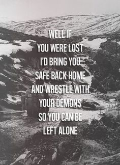 well if you were lost, i'd bring you safe back home and wrestle with your demons so you can be left alone. - mayday parade, sorry, not sorry lyrics Sing Me To Sleep, Sing To Me, Band Quotes, Lyric Quotes, Love Words, Beautiful Words, How I Feel, How Are You Feeling, 365 Jar