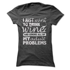 I JUST WANT TO DRINK WINE T-Shirts, Hoodies, Sweaters
