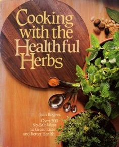 Cooking With the Healthful Herbs: Over Three Hundred No-Salt Ways to Great Taste and Better Health Paperback by Jean Roger (Author)