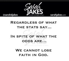 Sarah Jakes Quotes:  Regardless of what the stats say...In spite of what the odds are...We cannot lose faith in God.