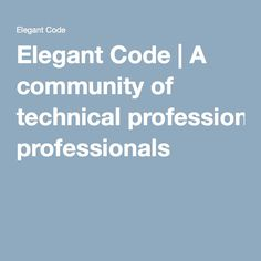 Elegant Code | A community of technical professionals