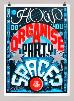 'How Do You Organise a Party in Space?' silkscreen print by Andy Smith Typography Letters, Typography Logo, Lettering Design, Hand Lettering, Royal College Of Art, Animation, Silk Screen Printing, Painted Signs, Creative Art