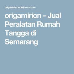 origamirion – Jual Peralatan Rumah Tangga di Semarang