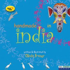 Handmade in India — Olivia Fraser has travelled around India painting for the last ten years. This book has arisen from her observations of the vast colourful array of people she has come across during her travels.