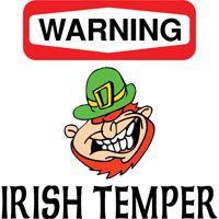 The famous Irish temper....yep! ..truth..