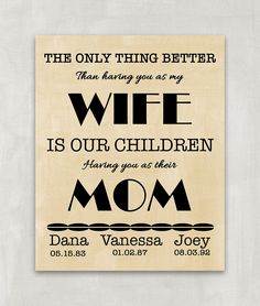 The only thing better than having you as my Wife is our children having you as their MOM - Customized print for that special Mother - 8x10 UNFRAMED Print. Husbands listen closely, you wife will love this personalized print for any occasion or no occasion at all. Surprise her with your thoughfulness. Purchase the print, frame it in a pretty frame and present it to her. VERY IMPORTANT! SIDE EFFECTS OF PRINTS REVEALED! Dear friend, please note that these items could seriously beautify your…
