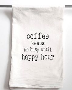 Items similar to Coffee Keeps Me Busy Until Happy Hour, Printed Flour Sack Tea Towel, Funny Gift, Housewarming Gift Towel, Bridesmaids Gift on Etsy Dish Towels, Tea Towels, Flour Sack Towels, Flour Sacks, Laughing Quotes, White Coffee, Cricut Creations, Cards For Friends, Boutique