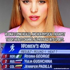 I know I've pinned like four different variations of this, but Regina George the olympian will never not be funny to me.