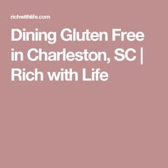 Dining Gluten Free in Charleston, SC | Rich with Life