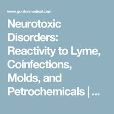 Neurotoxic Disorders: Reactivity to Lyme, Coinfections, Molds, and Petrochemicals | Unravelling Complex Chronic Illness