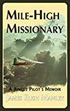 Mile-High Missionary: A Jungle Pilot's Memoir by James Rush Manley (Author) US Free Kindle Books, Memoirs, Pilot, Ebooks, Author, Amazon, Reading, Transportation, Engineering