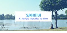 Sukhothai y el Parque Histórico de Siam