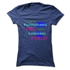 just a Pennsylvania  ② GIRL in a Louisiana WORLDIf you were born in Pennsylvania and live in Louisiana, this would definitely be a t-shirt for you.Pennsylvania - Louisiana