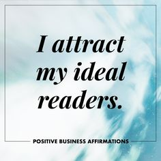 Positive Business Affirmations | I attract my ideal readers | To The Wild Co.