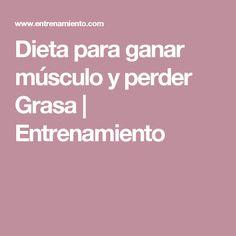 Dieta para ganar músculo y perder Grasa | Entrenamiento