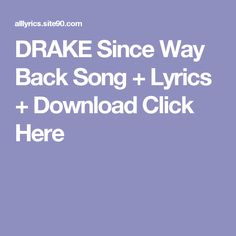 DRAKE Since Way Back Song + Lyrics + Download  Click Here Baby Songs Lyrics, Fight Song Lyrics, Free Song Lyrics, Youth Songs, 9 Songs, Songs To Sing, Neil Young, Young John, Green Light Song