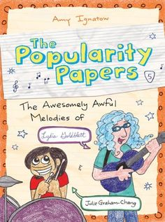 The Popularity Papers: Book Five: The Awesomely Awful Melodies of Lydia Goldblatt and Julie Graham-Chang by Amy Ignatow. $8.86. 208 pages. Author: Amy Ignatow. Publisher: Amulet Books (March 5, 2013). Series - Popularity Papers (Book 5). Reading level: Ages 9 and up