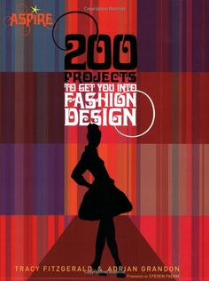 200 Projects to Get You into Fashion Design: Adrian Grandon, Tracey Fitzgerald | An amazing inspirational book that my friend @Dana Curtis Forlano got me for my birthday one year. I still haven't worked through all the exercises! I did start though.