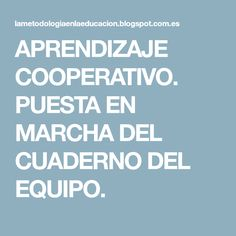 APRENDIZAJE COOPERATIVO. PUESTA EN MARCHA DEL CUADERNO DEL EQUIPO. Cooperative Learning, School, Project Based Learning, Cooperative Games, Religious Education, Coops, Teamwork, Innovative Products, Notebooks