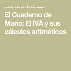 El Cuaderno de Mario: El IVA y sus cálculos aritméticos