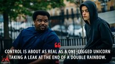 Ray: Control is about as real as a one-legged unicorn taking a leak at the end of a double rainbow.  More on: http://www.magicalquote.com/series/mr-robot/ #Ray #MrRobot #MrRobotQuotes