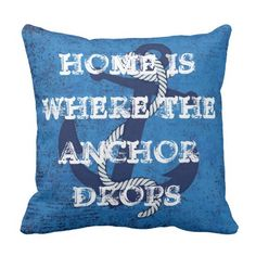 Home Is Where The Anchor Drops. Unique and trendy and decorative throw pillow. With anchor and cute quote on blue grunge style background. A funky, modern and whimsical hipster design for the sailor, boat captain, boater, water sport, ocean, sea and boating or sailing lover. Fun mom's or dad's birthday present or fun Christmas gift. An original and cool pillow for the master or kid's bedroom, living or family room, man or woman cave, cabin, boat or yacht, beach house, cottage or vacation…