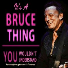 It's a Bruce thing - you wouldn't understand.