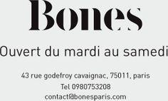 Bones Ouvert du mardi au samedi 43 rue godefroy cavaignac, 75011, paris Tel 0980753208 contact@bonesparis.com