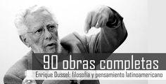 90 obras completas de Enrique Dussel, filosofía y pensamiento latinoamericano