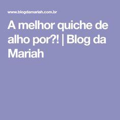 A melhor quiche de alho por�! | Blog da Mariah