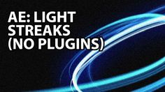 After Effects Tutorial - Awesome Light Streaks With No Plugins